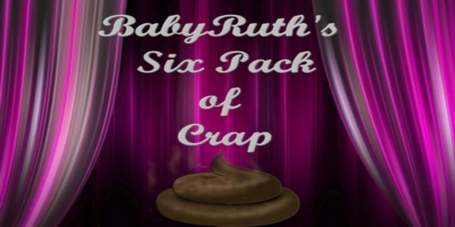 BabyRuth's Six Pack of Crap